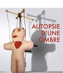 AUTOPSIE D'UNE OMBRE