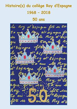 HISTOIRE(S) DU COLLEGE ROY D'ESPAGNE 1968-2018 50 ANS