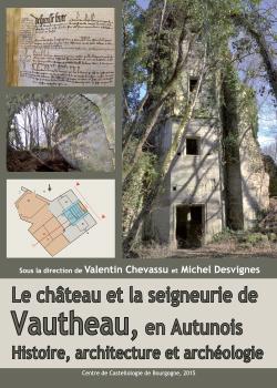 LE CHÂTEAU ET LA SEIGNEURIE DE VAUTHEAU, EN AUTUNOIS HISTOIRE, ARCHITECTURE ET ARCHEOLOGIE